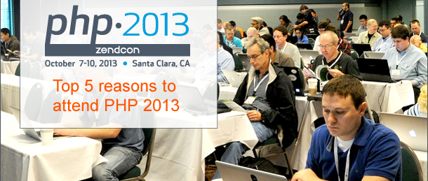 PHP ZendCon, October 7-10, 2013, Top 5 reasons to attend PHP 2013