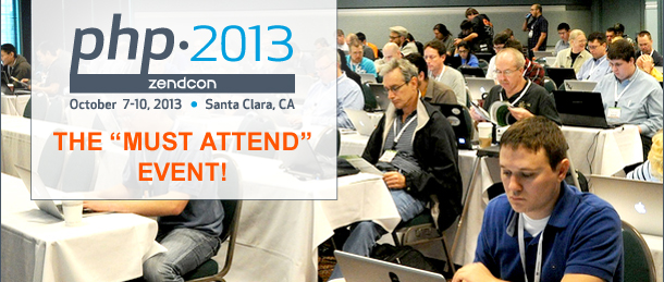 PHP ZendCon, October 7-10, 2013, THE 'MUST ATTEND' EVENT!